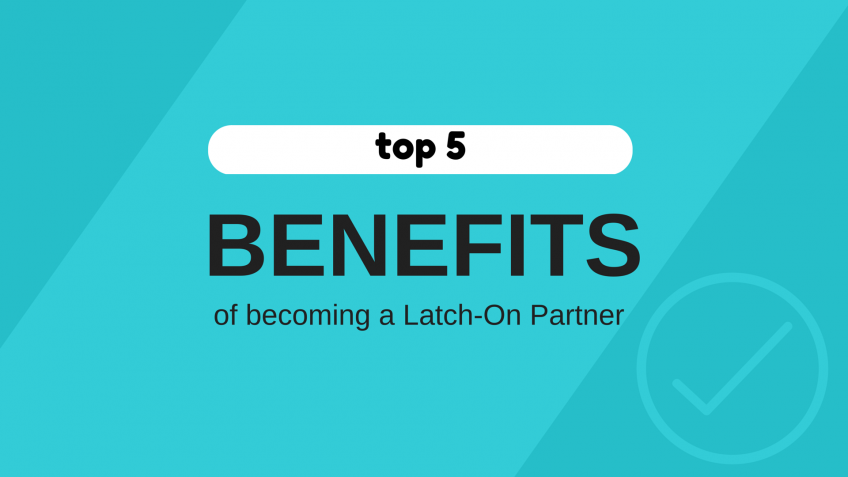 Top 5 benefits of becoming a Latch-On Partner